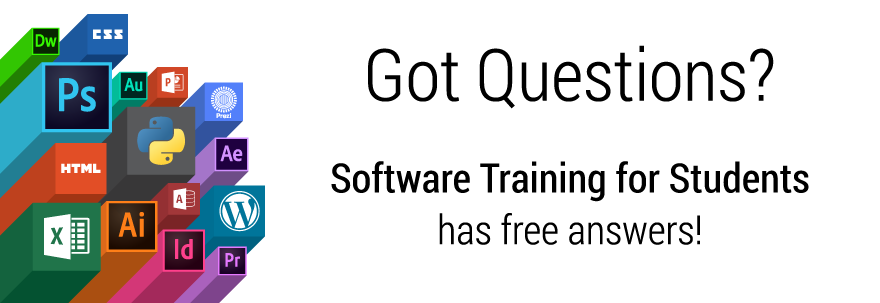Got Questions? Software Training for Students has free answers!